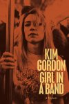 Kim Gordon, Girl in A Band, A Memoir