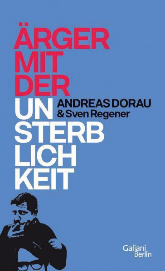 Ärger mit der Unsterblichkeit, Andreas Dorau & Sven Regener, Galiani Berlin