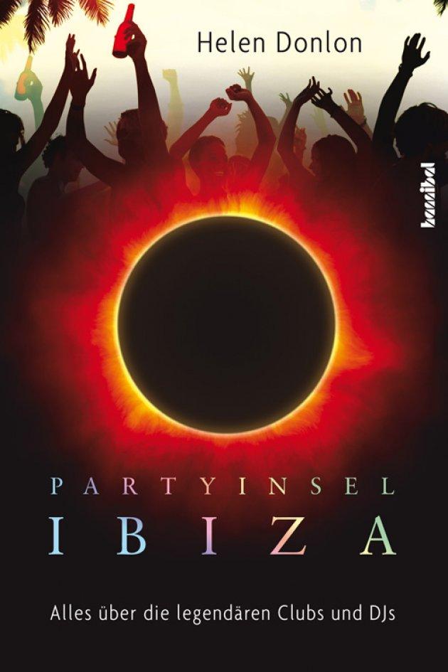 Helen Donlon, Partyinsel Ibiza, Hannibal verlag, Alles über die legendären Clubs und DJs