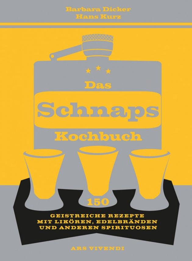 Barbara Dicker, Hans Kurz, Das Schnapskochbuch, 150 Rezepte, Likör Edelbrände, Spirituosen